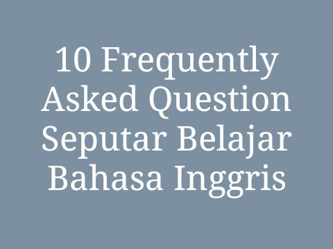 10 Frequently Asked Question Seputar Belajar Bahasa Inggris